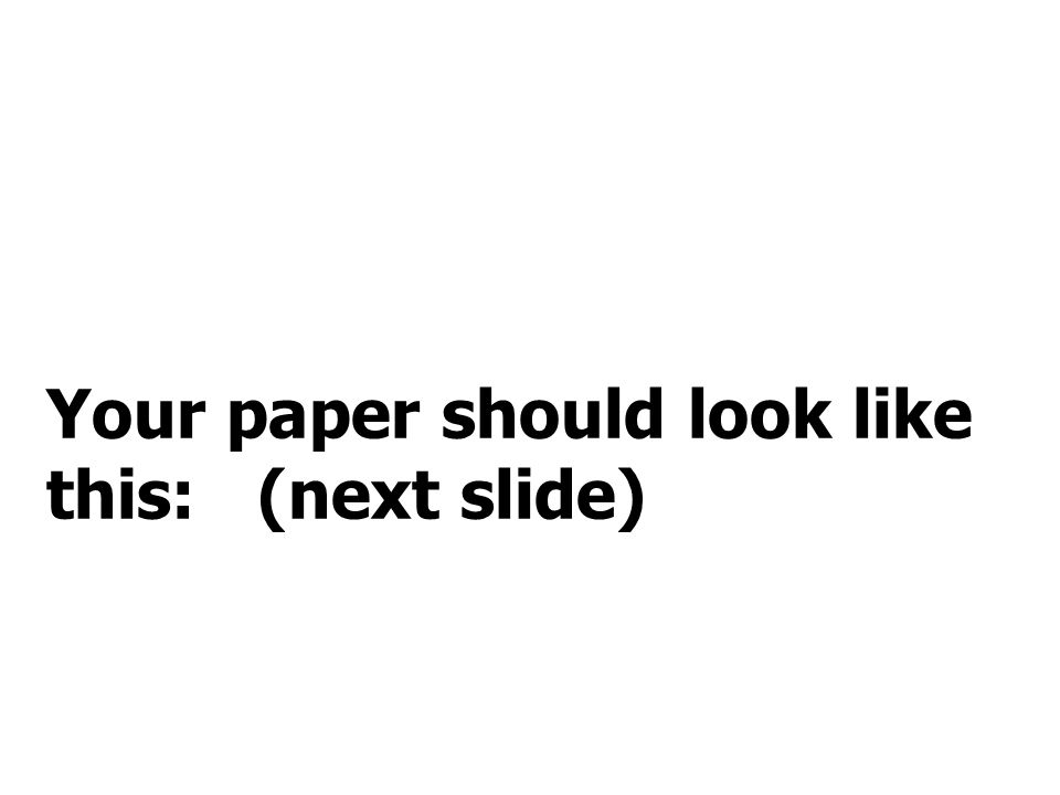 Your paper should look like this: (next slide)
