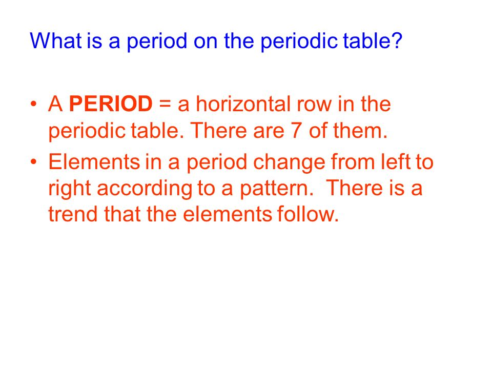 What is a period on the periodic table. A PERIOD = a horizontal row in the periodic table.