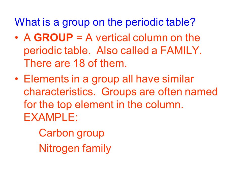 What is a group on the periodic table. A GROUP = A vertical column on the periodic table.