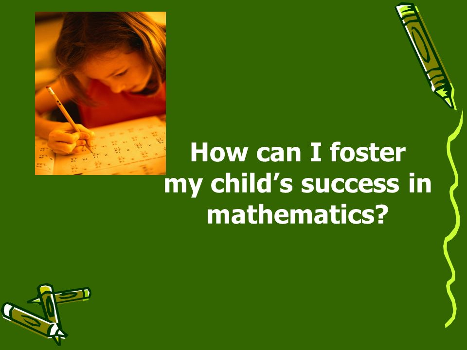 How can I foster my childs success in mathematics?