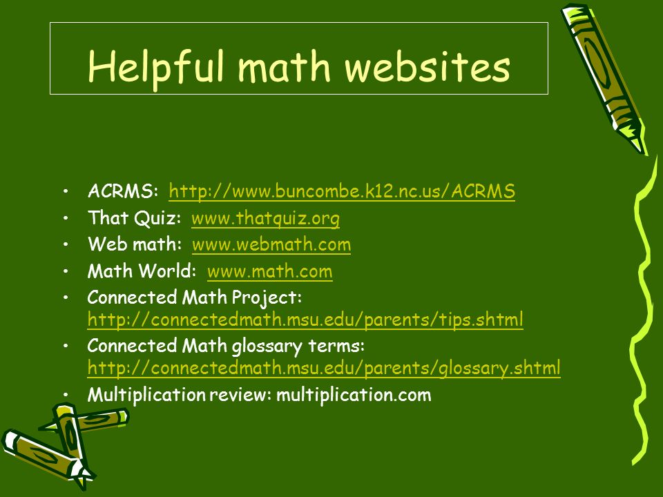 Helpful math websites ACRMS: http://www.buncombe.k12.nc.us/ACRMShttp://www.buncombe.k12.nc.us/ACRMS That Quiz: www.thatquiz.orgwww.thatquiz.org Web ma