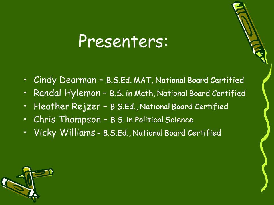 Presenters: Cindy Dearman – B.S.Ed. MAT, National Board Certified Randal Hylemon – B.S. in Math, National Board Certified Heather Rejzer – B.S.Ed., Na