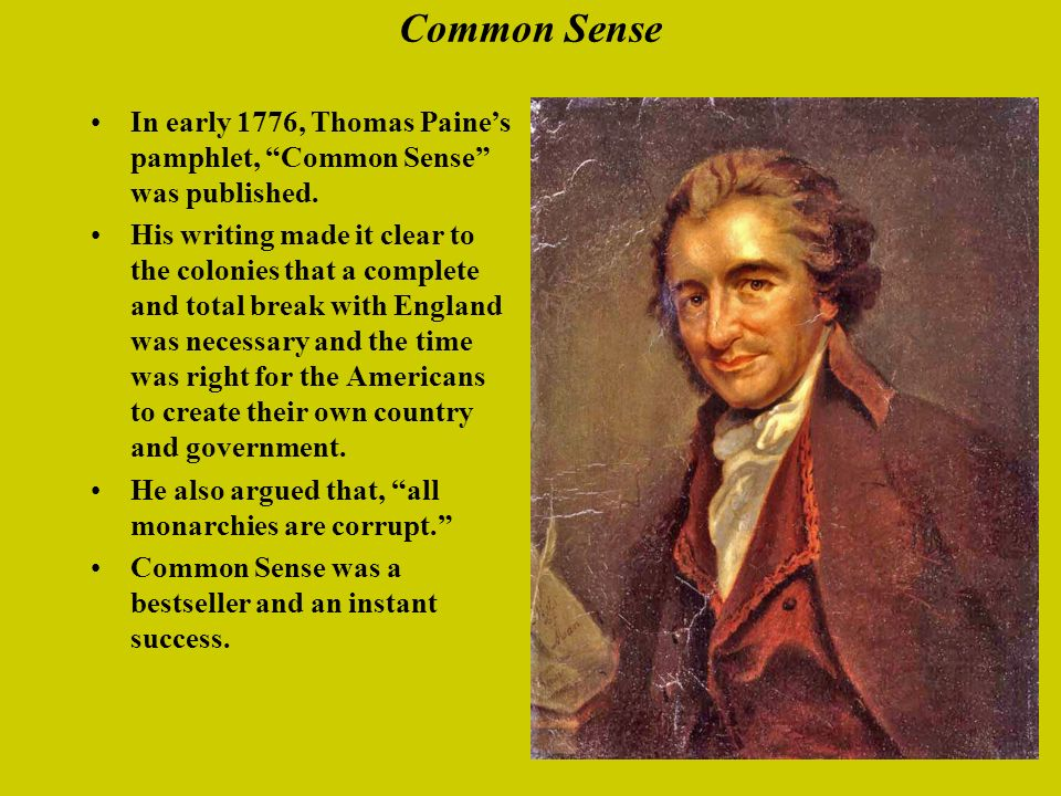 Common Sense In early 1776, Thomas Paines pamphlet, Common Sense was published.