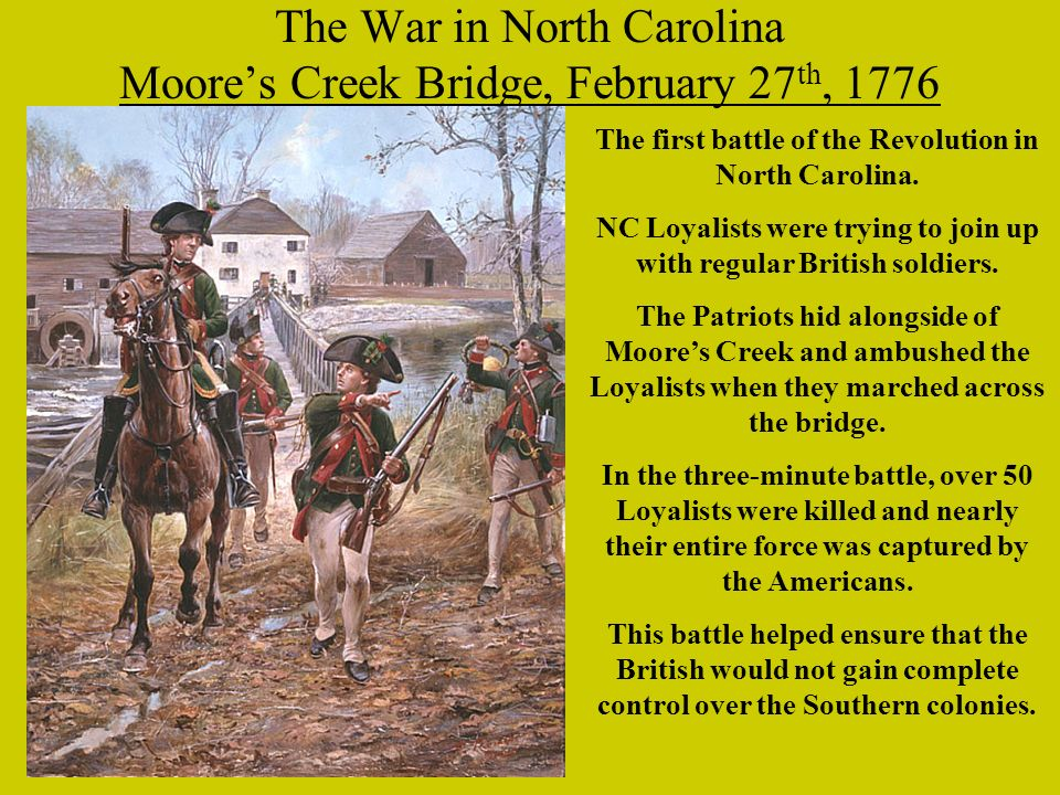 The War in North Carolina Moores Creek Bridge, February 27 th, 1776 The first battle of the Revolution in North Carolina.