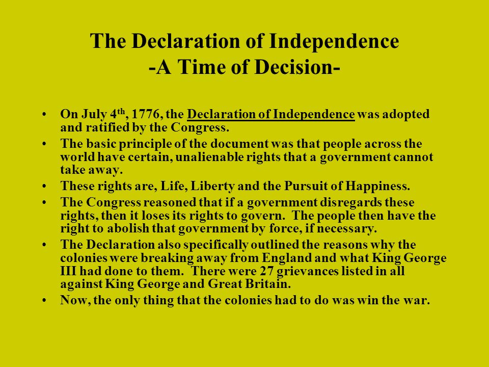 The Declaration of Independence -A Time of Decision- On July 4 th, 1776, the Declaration of Independence was adopted and ratified by the Congress.