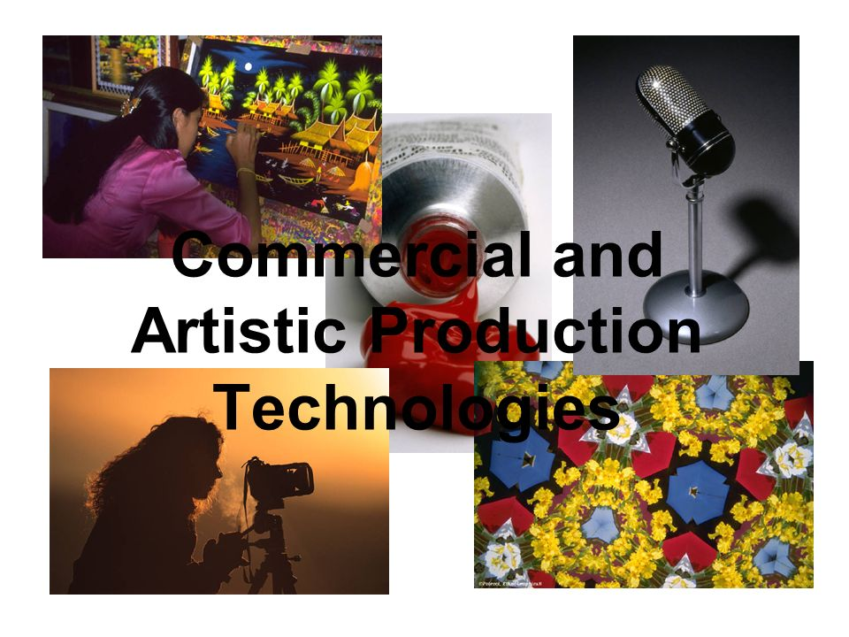 Commercial and Artistic Production Technologies