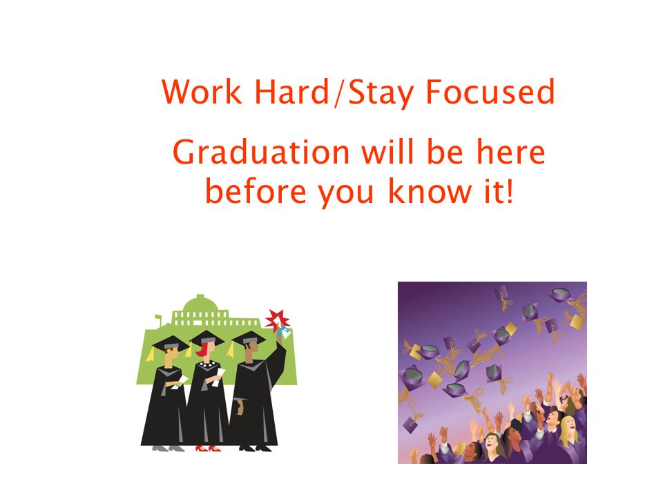 Work Hard/Stay Focused Graduation will be here before you know it!