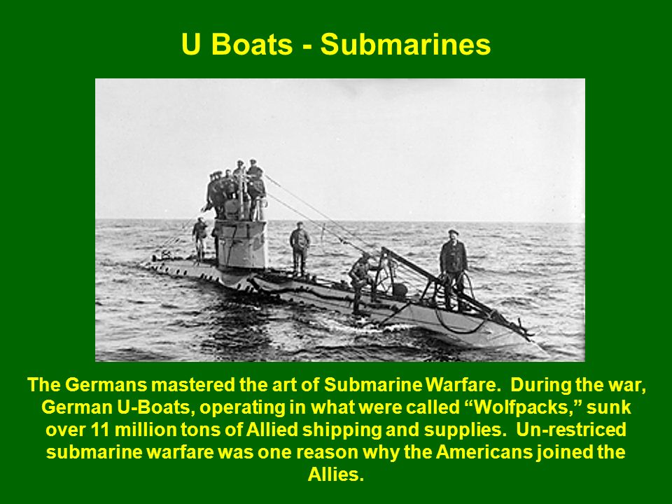 U Boats - Submarines The Germans mastered the art of Submarine Warfare.