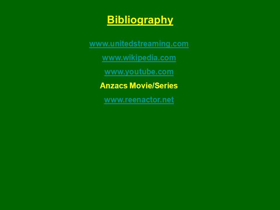 Bibliography www.unitedstreaming.com www.wikipedia.com www.youtube.com Anzacs Movie/Series www.reenactor.net