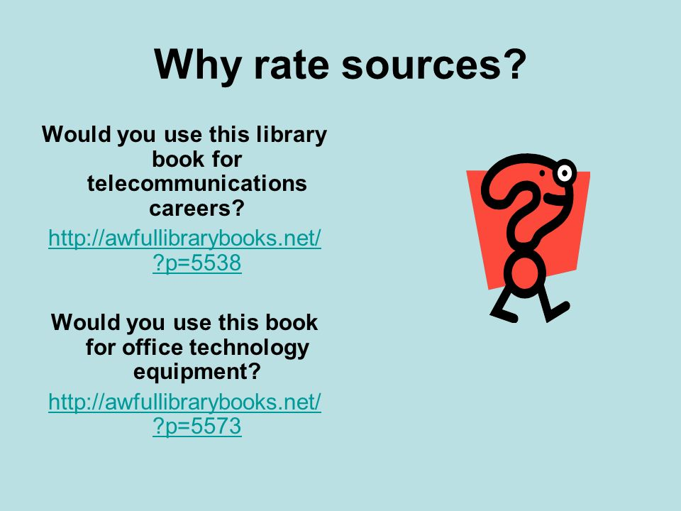 Why rate sources? Would you use this library book for telecommunications careers? http://awfullibrarybooks.net/ ?p=5538 Would you use this book for of