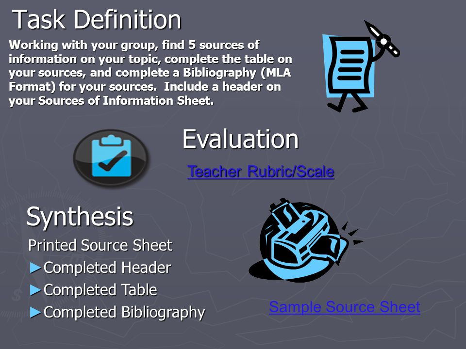 Task Definition Working with your group, find 5 sources of information on your topic, complete the table on your sources, and complete a Bibliography