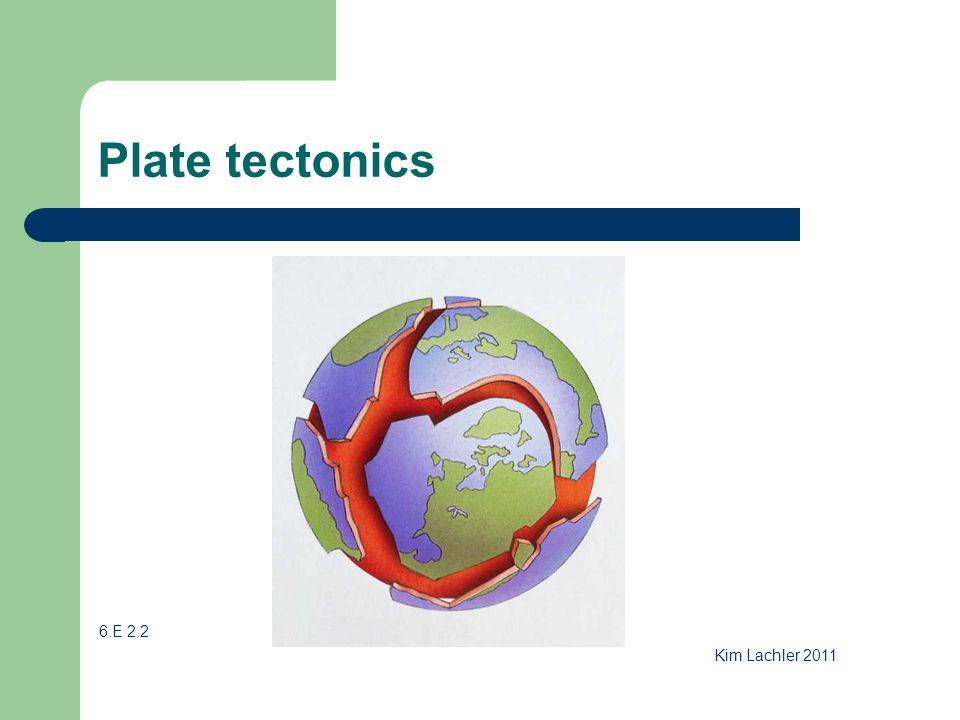 Plate tectonics 6.E 2.2 Kim Lachler 2011