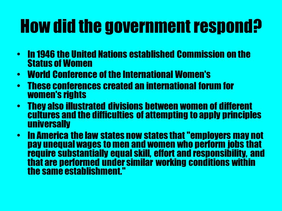 How did the government respond? In 1946 the United Nations established Commission on the Status of Women World Conference of the International Women's