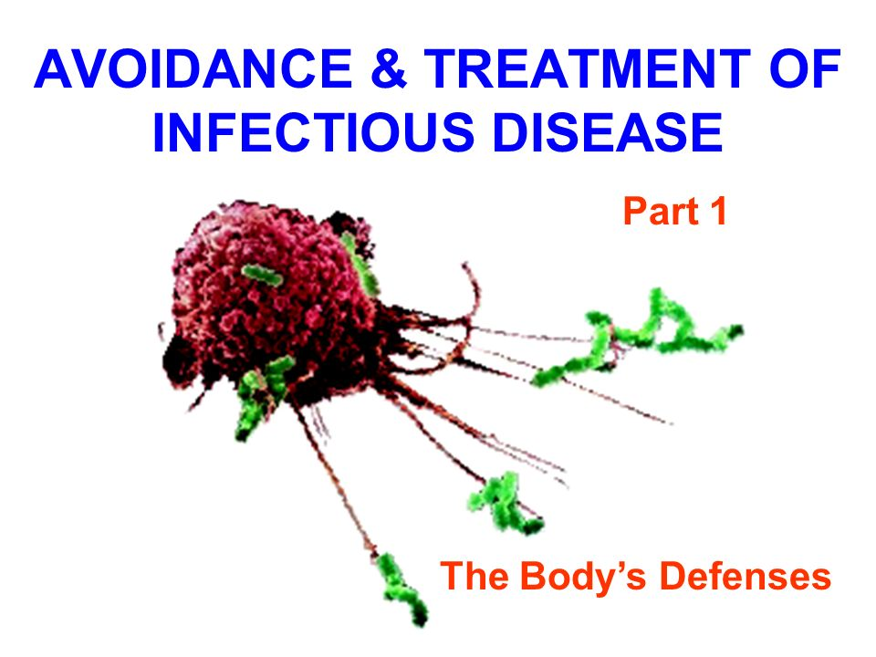AVOIDANCE & TREATMENT OF INFECTIOUS DISEASE Part 1 The Bodys Defenses