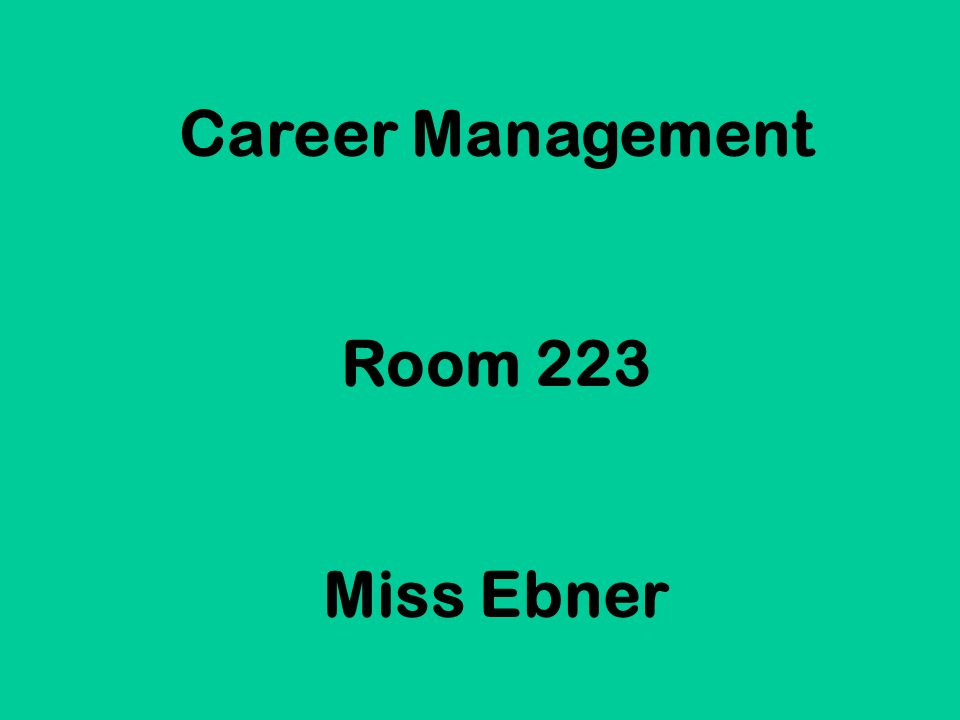 Career Management Room 223 Miss Ebner