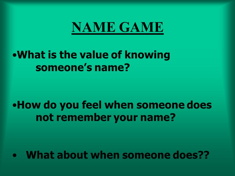 NAME GAME What is the value of knowing someones name.