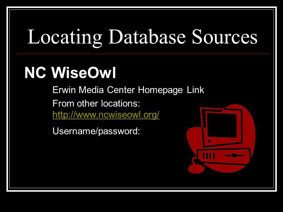 Locating Database Sources NC WiseOwl Erwin Media Center Homepage Link From other locations: http://www.ncwiseowl.org/ http://www.ncwiseowl.org/ Username/password: