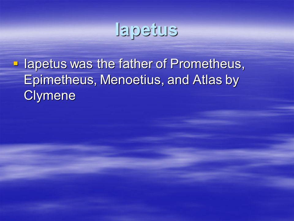 Iapetus Iapetus was the father of Prometheus, Epimetheus, Menoetius, and Atlas by Clymene Iapetus was the father of Prometheus, Epimetheus, Menoetius,