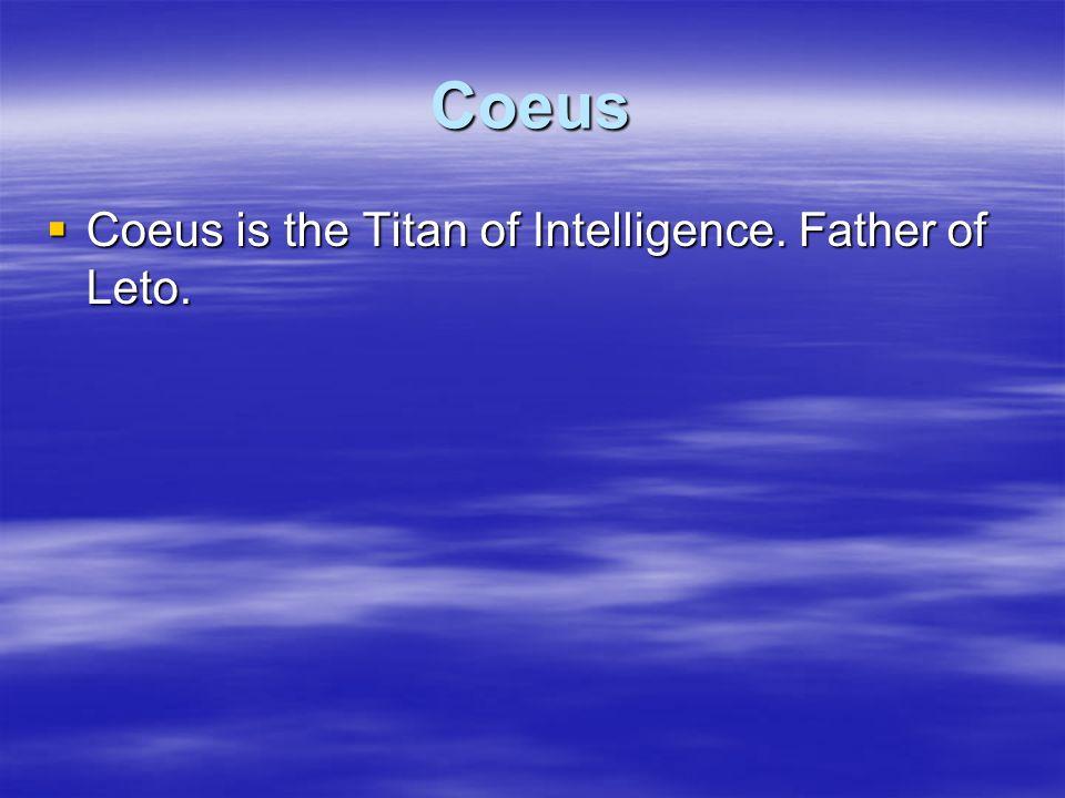 Coeus Coeus is the Titan of Intelligence. Father of Leto. Coeus is the Titan of Intelligence. Father of Leto.