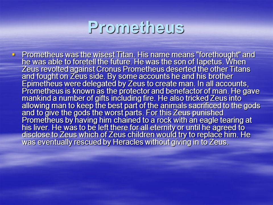 Prometheus Prometheus was the wisest Titan. His name means