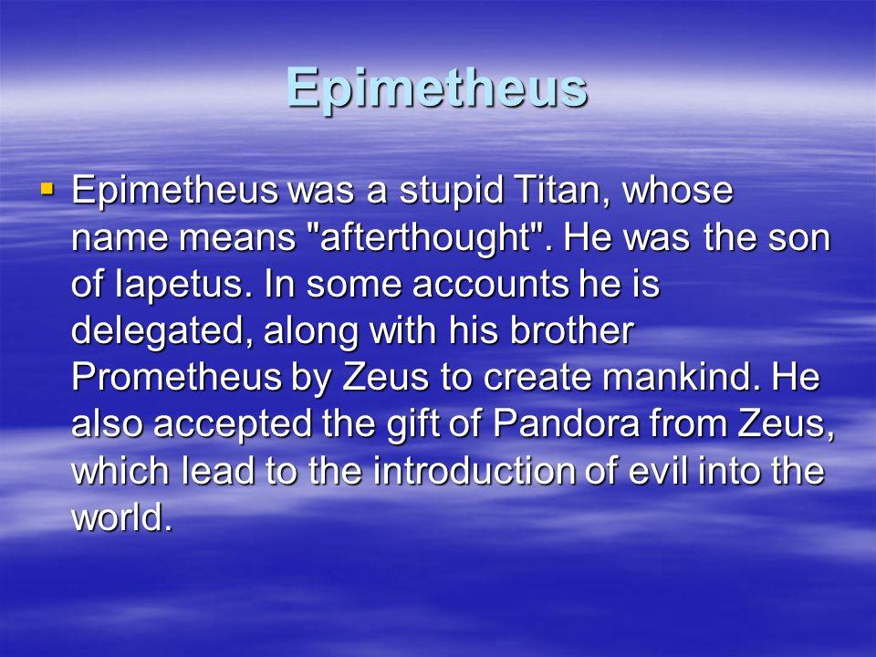 Epimetheus Epimetheus was a stupid Titan, whose name means