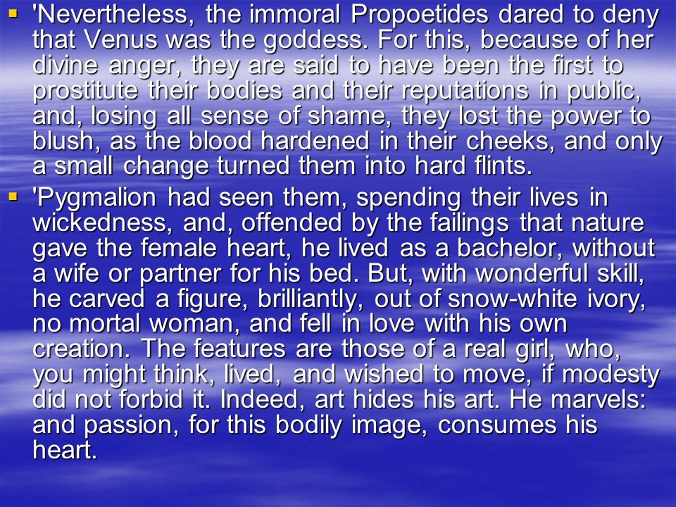 'Nevertheless, the immoral Propoetides dared to deny that Venus was the goddess. For this, because of her divine anger, they are said to have been the