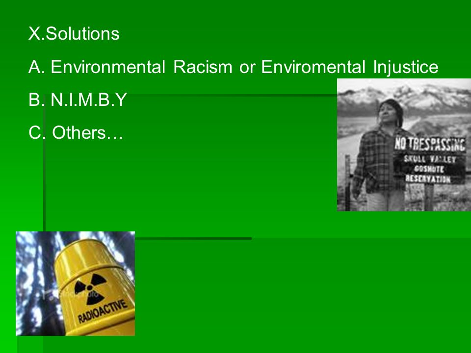 X.Solutions A. Environmental Racism or Enviromental Injustice B. N.I.M.B.Y C. Others…