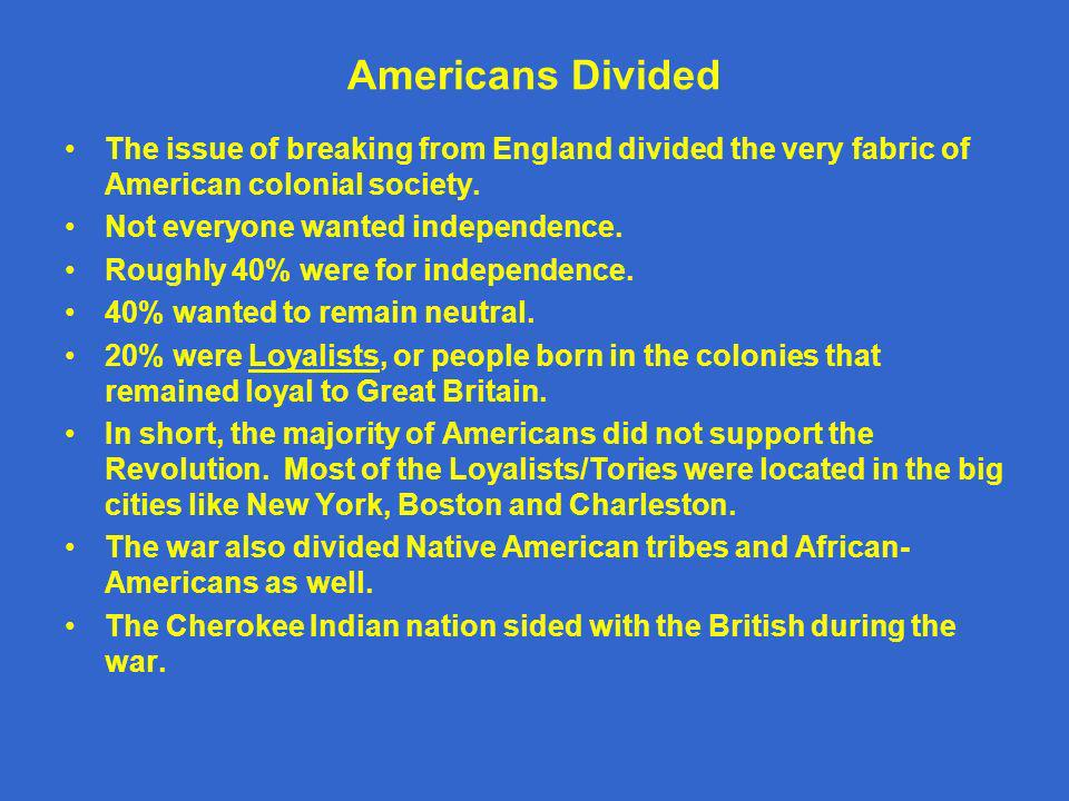 Americans Divided The issue of breaking from England divided the very fabric of American colonial society.