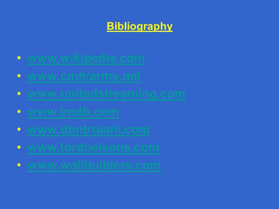 Bibliography www.wikipedia.com www.cmh/army.mil www.unitedstreaming.com www.imdb.com www.dontroiani.com www.lordnelsons.com www.wallbuilders.com
