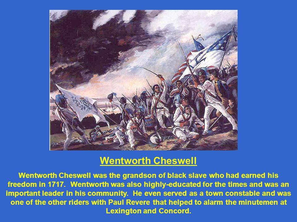 Wentworth Cheswell Wentworth Cheswell was the grandson of black slave who had earned his freedom in 1717.