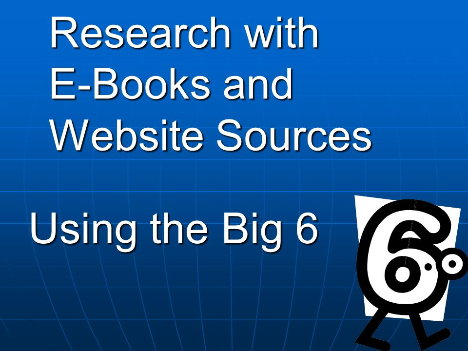 Research with E-Books and Website Sources Using the Big 6