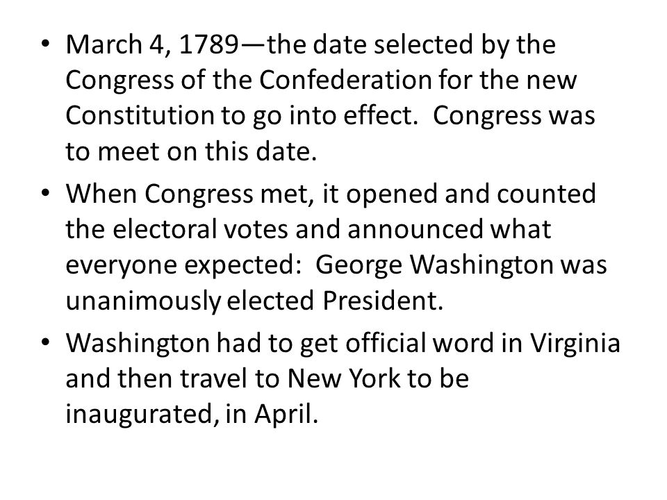 March 4, 1789the date selected by the Congress of the Confederation for the new Constitution to go into effect. Congress was to meet on this date. Whe