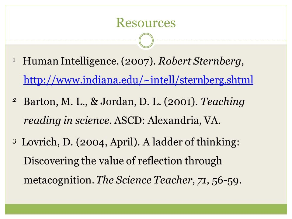 Resources 1 Human Intelligence. (2007). Robert Sternberg, http://www.indiana.edu/~intell/sternberg.shtml http://www.indiana.edu/~intell/sternberg.shtm