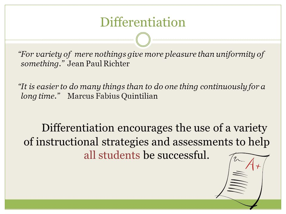 Differentiation For variety of mere nothings give more pleasure than uniformity of something. Jean Paul Richter It is easier to do many things than to