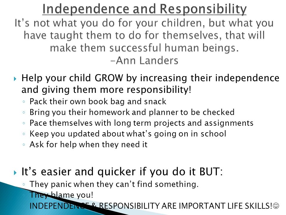 Help your child GROW by increasing their independence and giving them more responsibility! Pack their own book bag and snack Bring you their homework