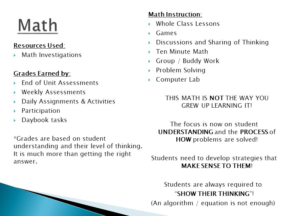 Resources Used: Math Investigations Grades Earned by: End of Unit Assessments Weekly Assessments Daily Assignments & Activities Participation Daybook tasks *Grades are based on student understanding and their level of thinking.