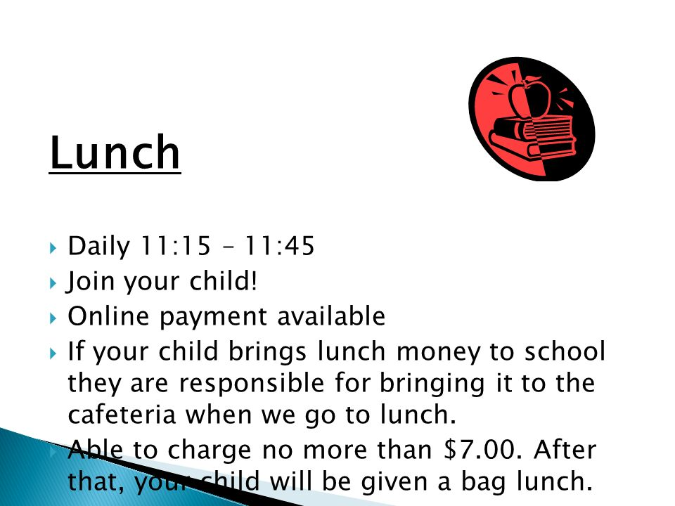 Lunch Daily 11:15 – 11:45 Join your child! Online payment available If your child brings lunch money to school they are responsible for bringing it to