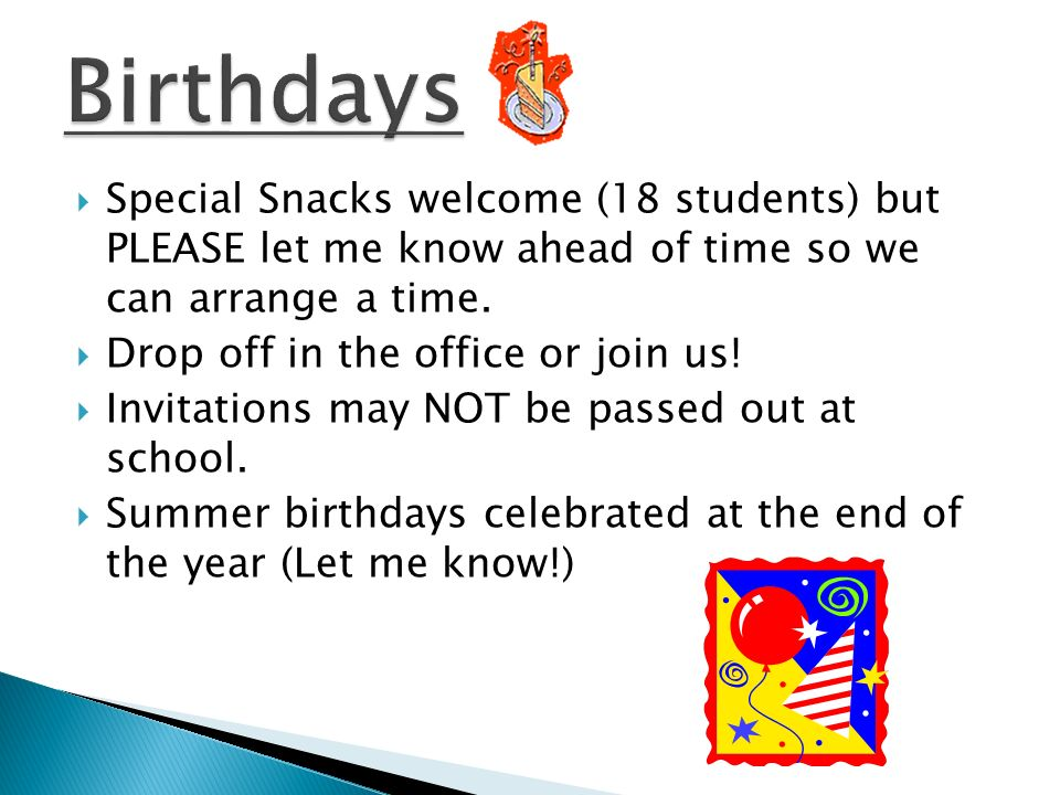 Special Snacks welcome (18 students) but PLEASE let me know ahead of time so we can arrange a time.