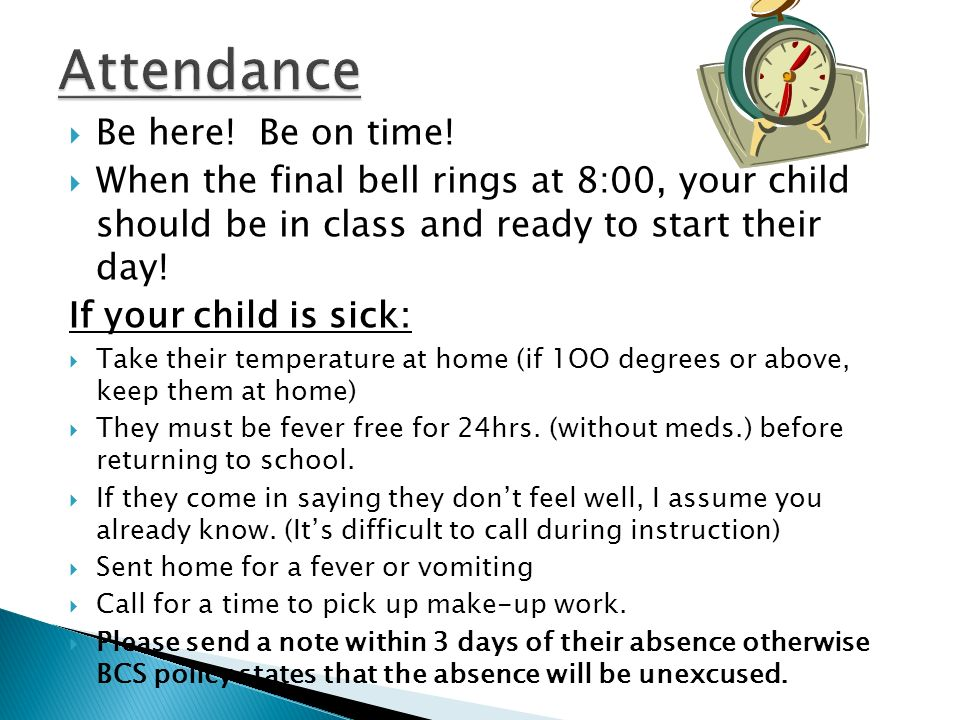 Be here! Be on time! When the final bell rings at 8:00, your child should be in class and ready to start their day! If your child is sick: Take their