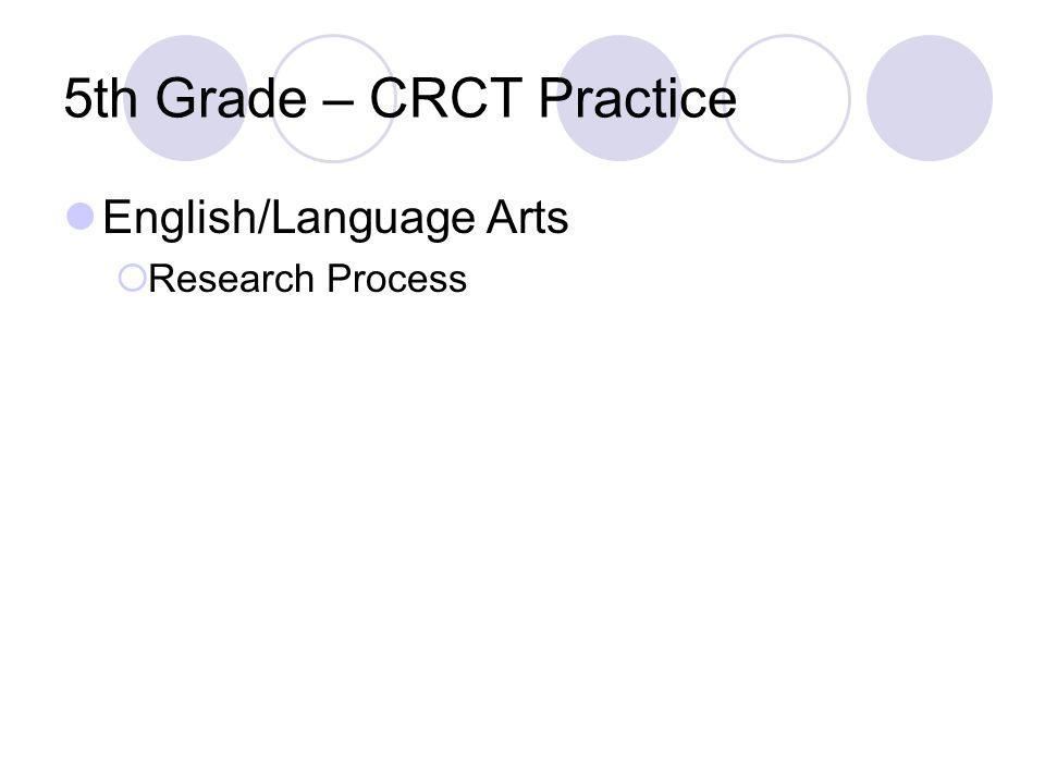 5th Grade – CRCT Practice English/Language Arts Research Process