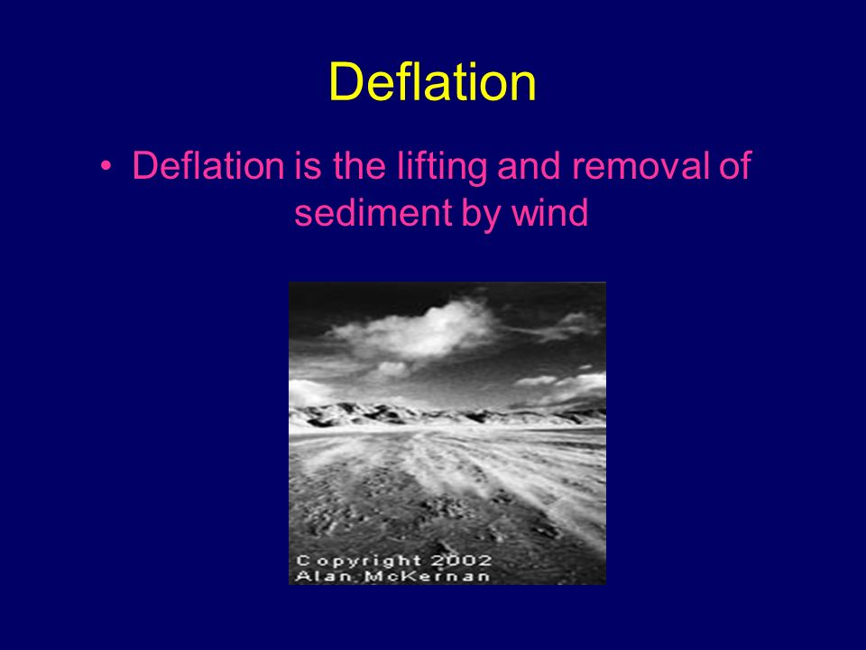 Deflation Deflation is the lifting and removal of sediment by wind