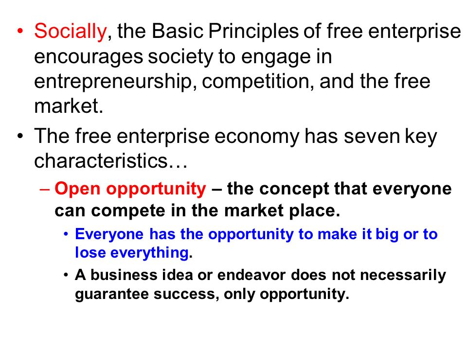 Socially, the Basic Principles of free enterprise encourages society to engage in entrepreneurship, competition, and the free market. The free enterpr