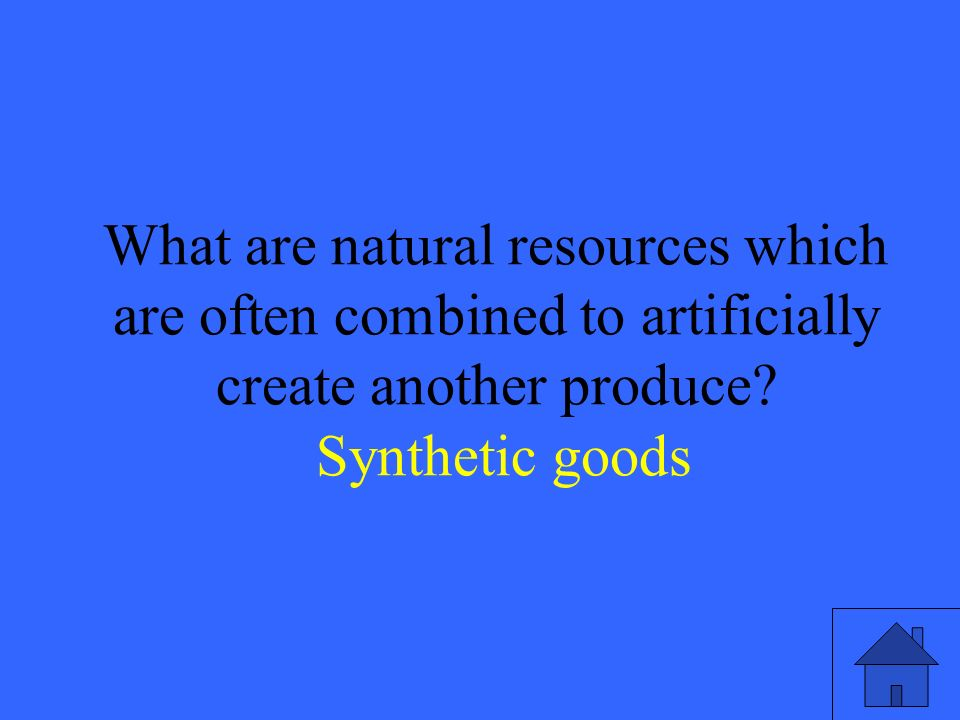 15 What are natural resources which are often combined to artificially create another produce.