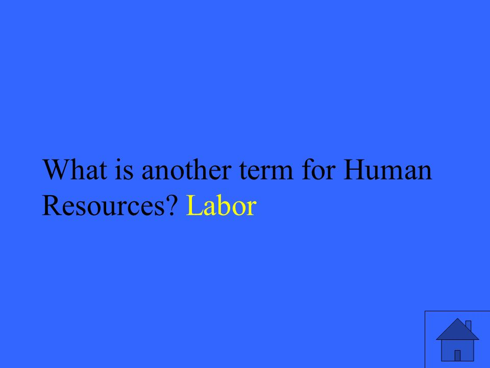 25 What is another term for Human Resources Labor
