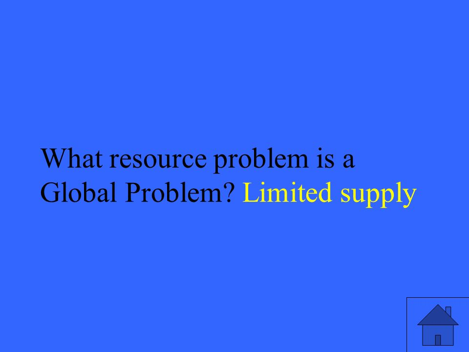 33 What resource problem is a Global Problem Limited supply