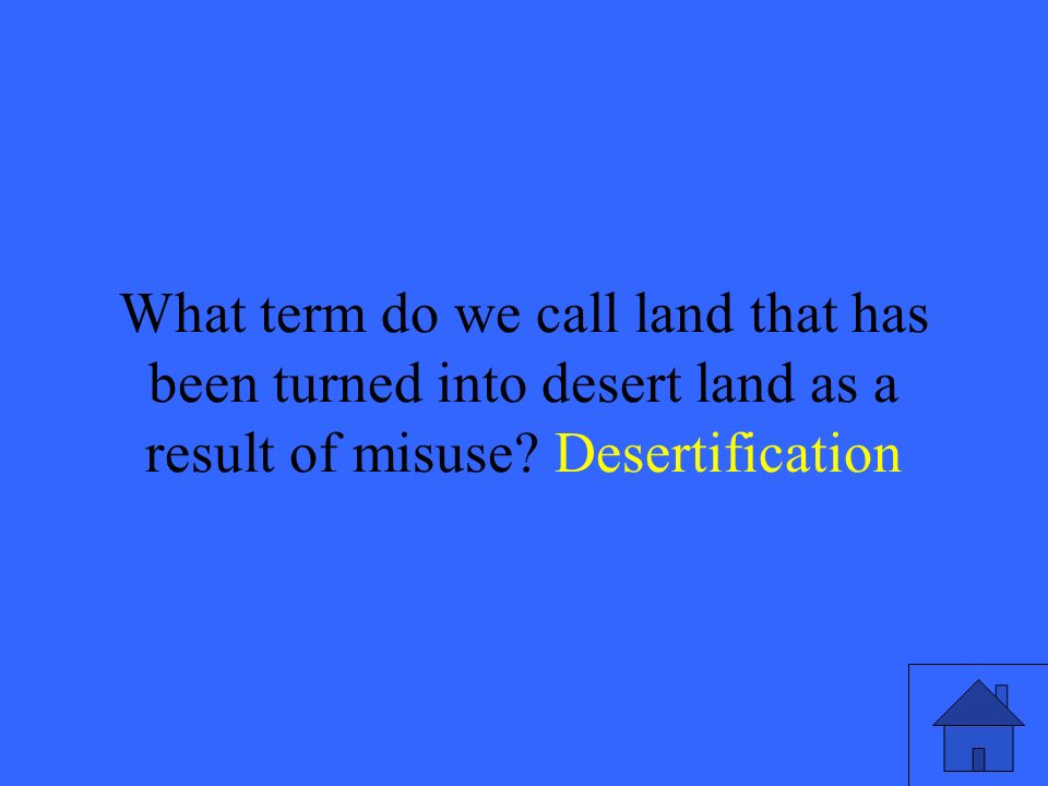 41 What term do we call land that has been turned into desert land as a result of misuse.