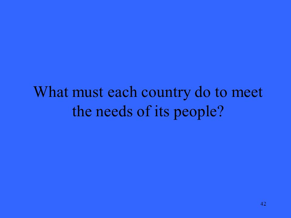 42 What must each country do to meet the needs of its people