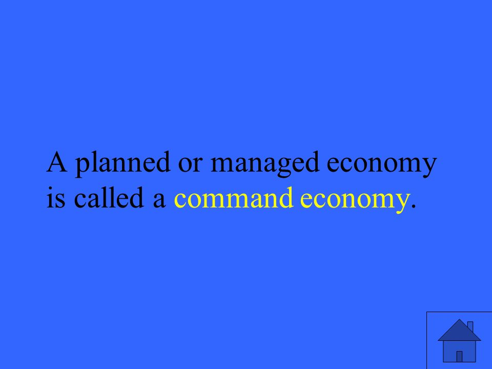51 A planned or managed economy is called a command economy.