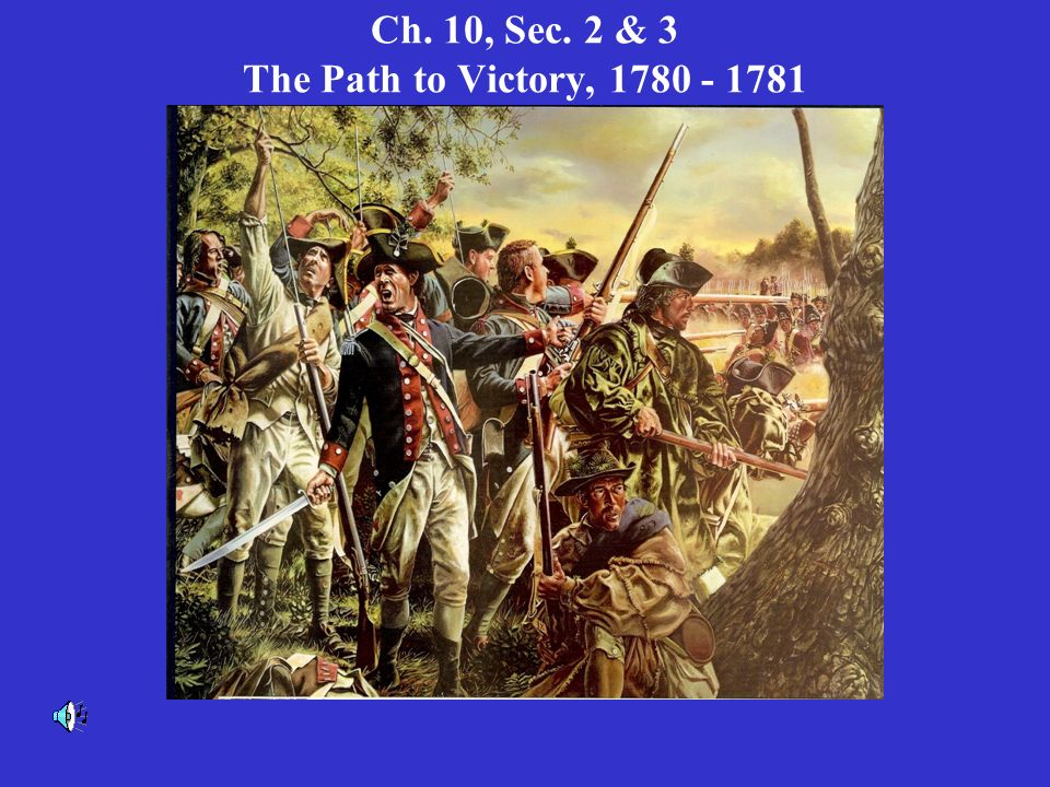 Ch. 10, Sec. 2 & 3 The Path to Victory, 1780 - 1781