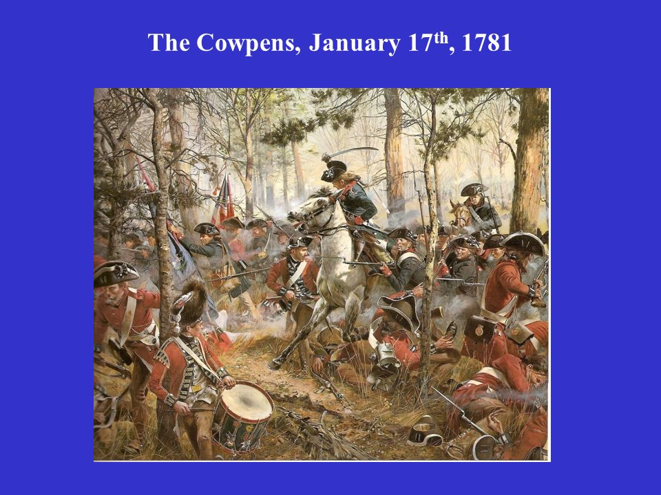 The Cowpens, January 17 th, 1781